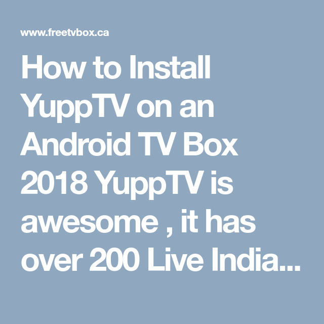 How to Install YuppTV on an Android TV Box 2018 YuppTV is