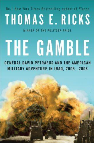 The Gamble: General David Petraeus and the American Military Adventure in Iraq, 2006-2008 by Thomas E. Ricks✓