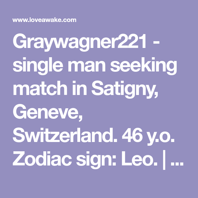 Graywagner221 - single man seeking match in Satigny, Geneve, Switzerland. 46 y.o. Zodiac sign: Leo.  | Nigerian scammer 419 | romance scams | dating profile with fake picture