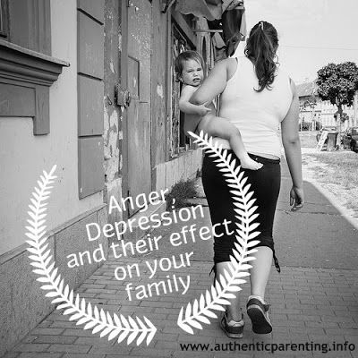 Authentic Parenting: Anger, Depression and Their Effect on Your Family