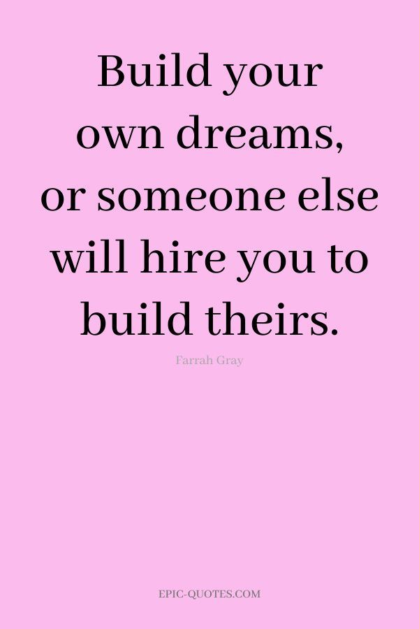 20 Motivational Quotes for Success - Build your own dreams, or someone else will hire you to build t