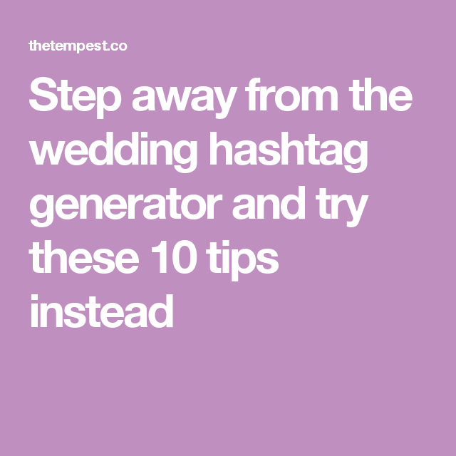 Step away from the wedding hashtag generator and try these ...