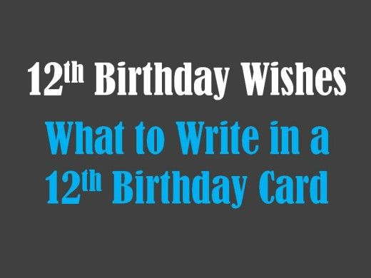 What To Write In A 12 Year Olds Birthday Card Pinterest 12th