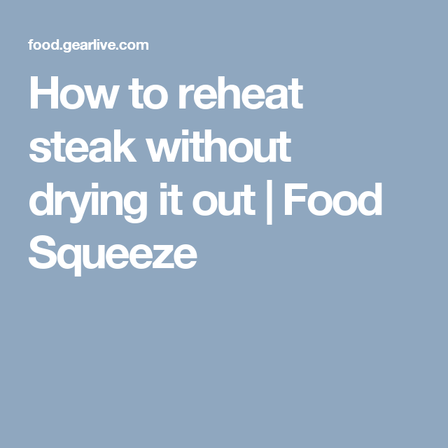 How to reheat steak without drying it out | Food Squeeze ...