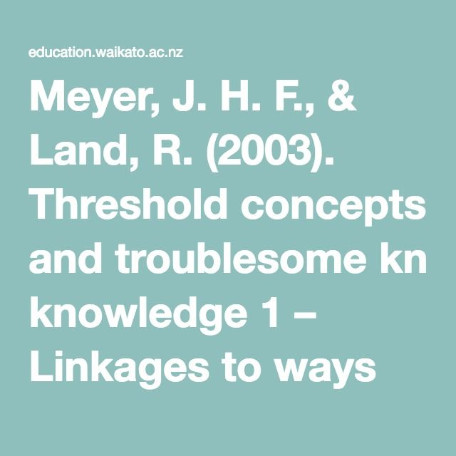 Meyer, J. H. F., & Land, R. (2003). Threshold concepts andtroublesome knowledge 1 – Linkages to ways of thinking andpractising. In C. Rust (Ed.), Improving student learning – Theoryand practice ten years on (pp. 412-424). Oxford, England:Oxford Centre for Staff and Learning Development (OCSLD