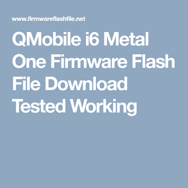 Qmobile I6 Metal One Firmware Flash File Download Tested Working