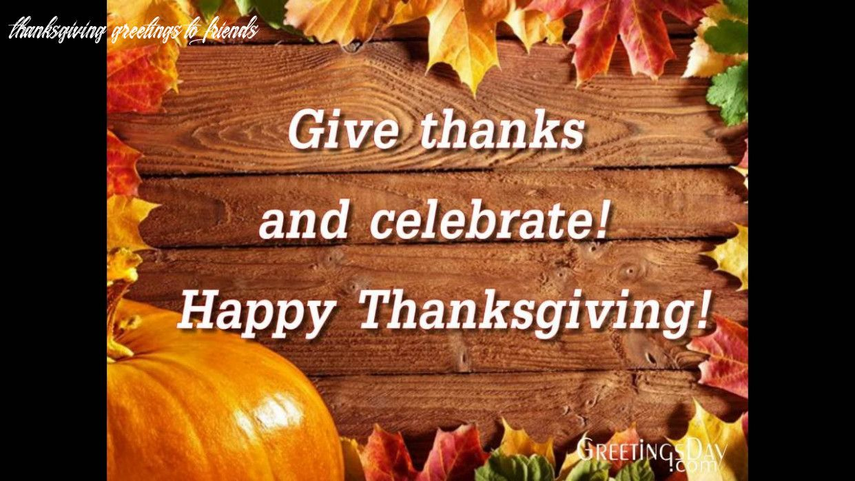 8 Thanksgiving Greetings To Friends In 2020 Happy Thanksgiving Images Thanksgiving Greetings Happy Thanksgiving Day