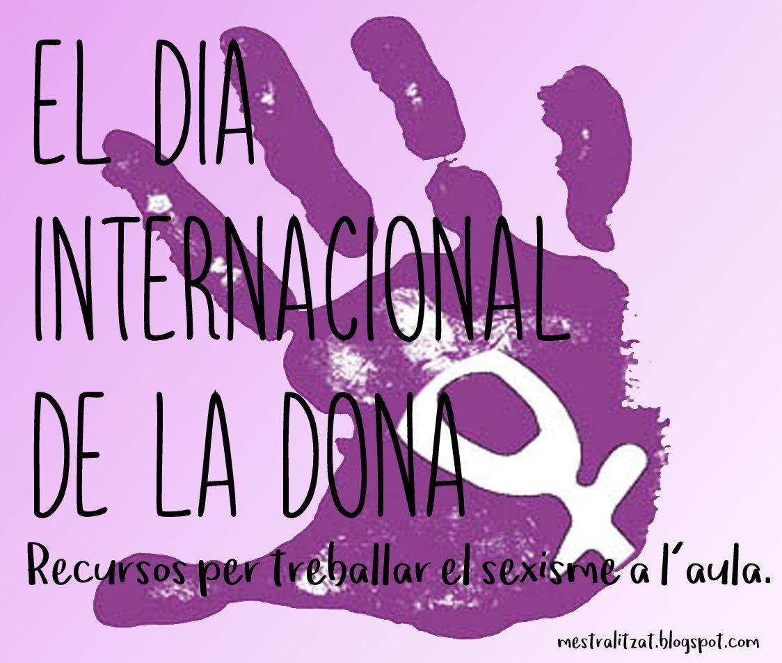 Dia Internacional De La Dona Recursos Per Treballar El Sexisme A L Aula D Infantil Dia De La Dona Dia De La Mujer Un Día