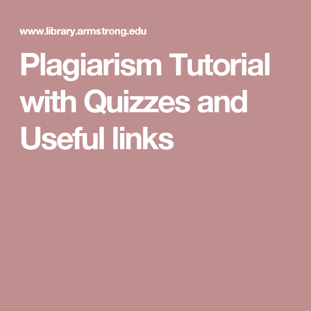 Plagiarism Tutorial with Quizzes and Useful links