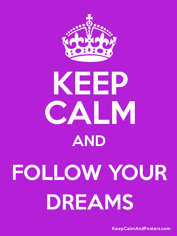 Keep Calm and FOLLOW YOUR DREAMS Poster