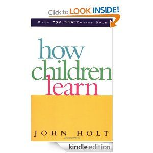 How Children Learn And How Children Fail Were Two Of The First Schooling Books My Husband And I Read Over 35 Years Ag Kids Learning Unschooling Life Learning