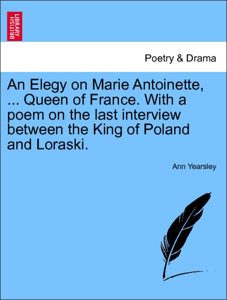 An Elegy On Marie Antoinette Queen Of France With A Poem On The Last Inte Aff France Queen Interview Poem Ad Poetry Verse Poems