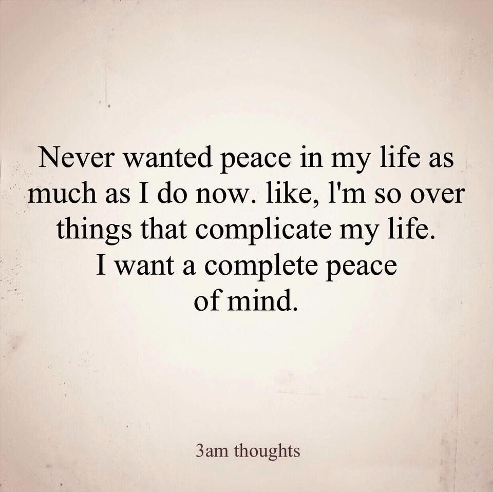 Never Wanted Peace In My Life As Much As I Do Now Giving Up Quotes Giving Up On Love Quotes Good Life Quotes