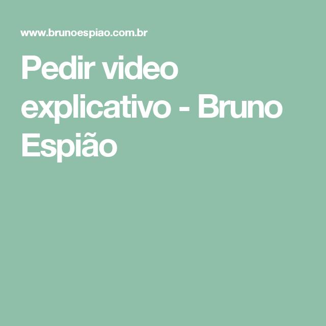 Pedir video explicativo - Bruno Espião