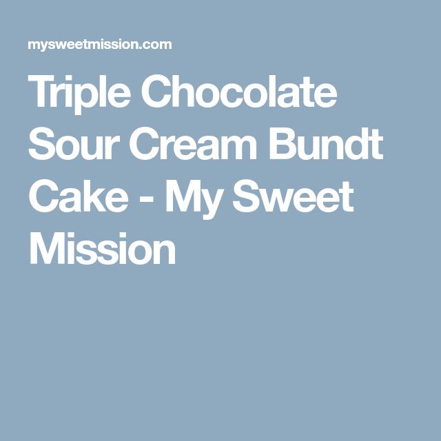 Triple Chocolate Sour Cream Bundt Cake