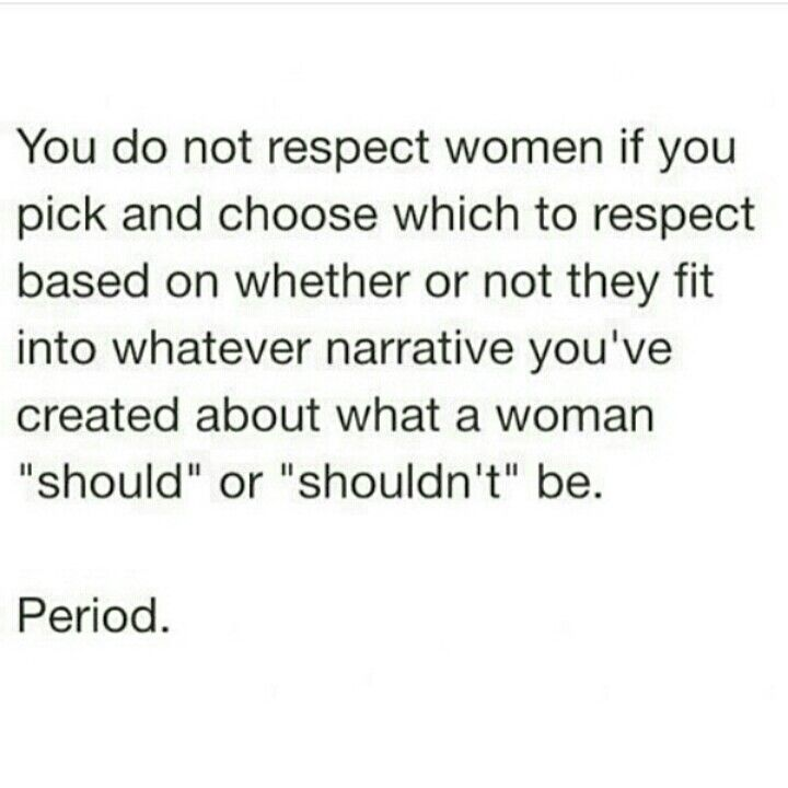 I Respect Women As Long As They I Only Respect Girls Who