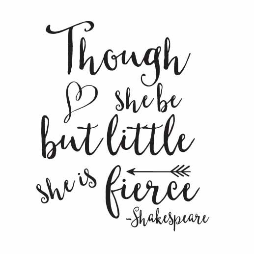 Though She Be But Little She Is Fierce Shakespeare Quote Vinyl