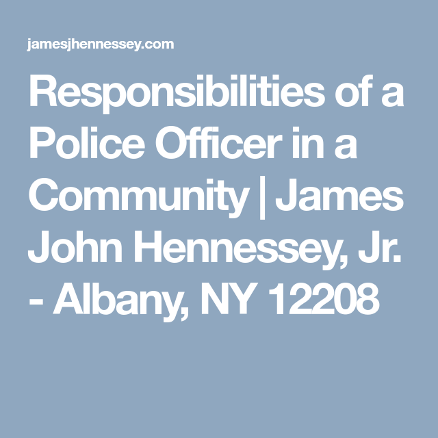 responsibilities of a police officer in a community james john hennessey jr