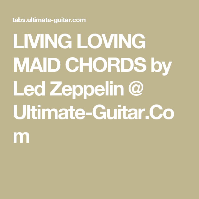 LIVING LOVING MAID CHORDS by Led Zeppelin @ Ultimate-Guitar.Com ...