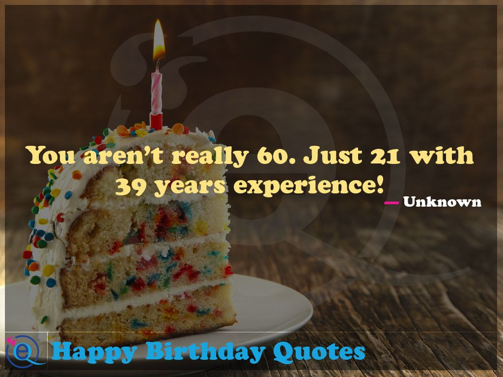 Just 21 With 39 Years Experience Happy Birthday Quotes 1