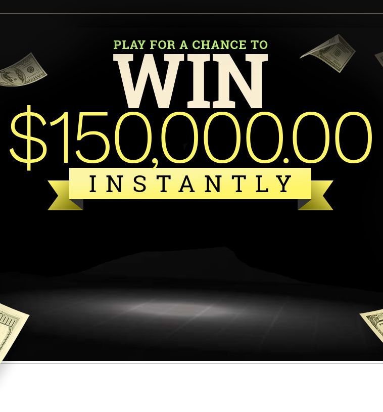 Play For A Chance To Win 150,000 Instantly Sweepstakes