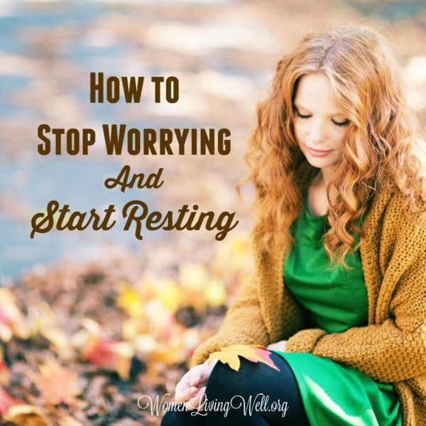 How To Stop Worrying And Start Resting (With Images