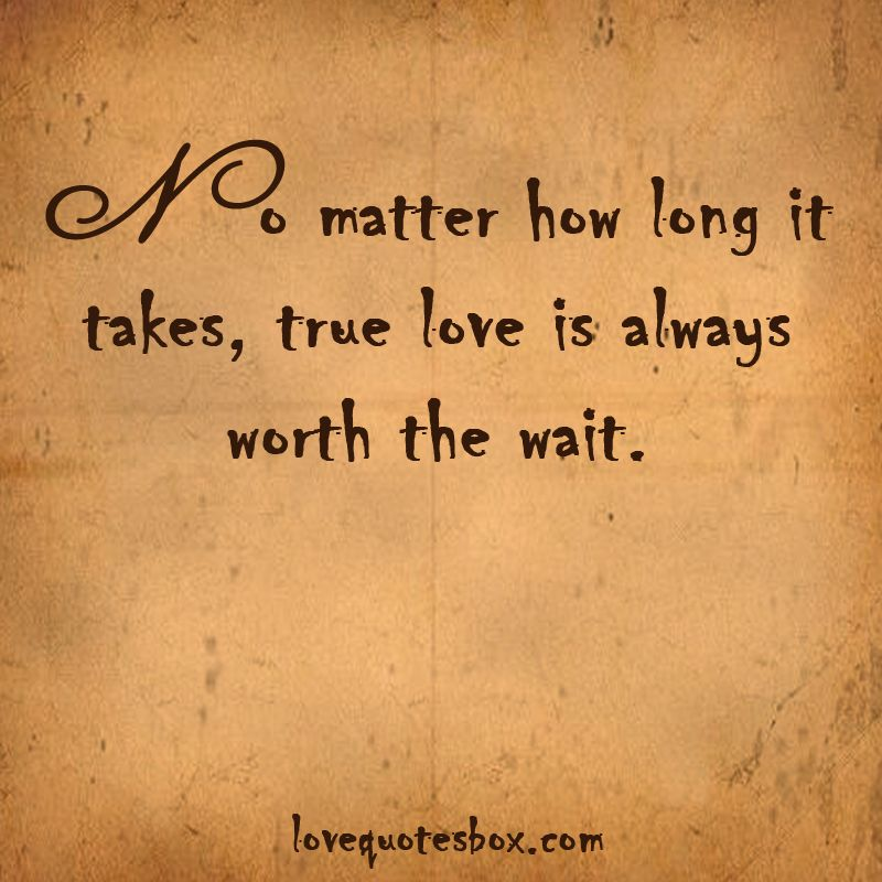 True Love Waits Quotes Inspiration True Love Is Always Worth  Love Quotes Box ~ Day 3402 Today I'm G