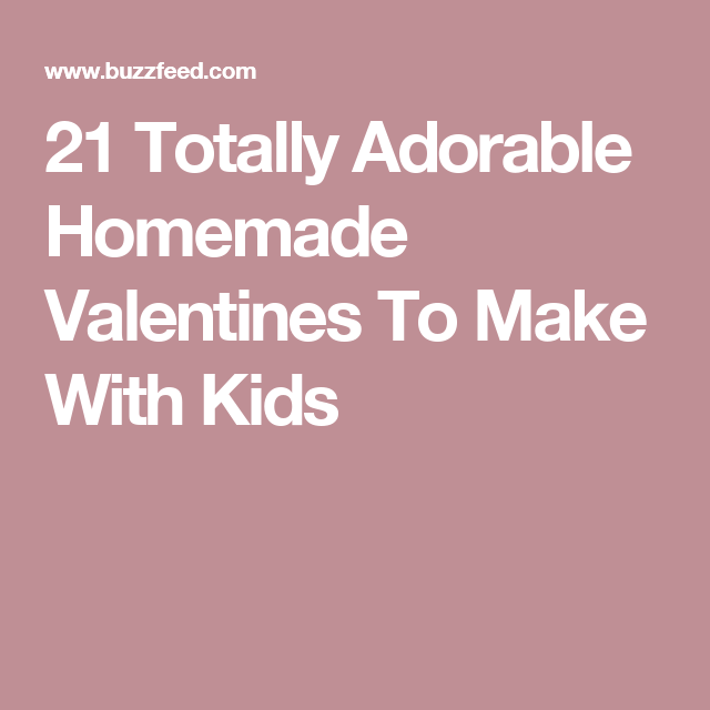 21 Totally Adorable Homemade Valentines To Make With Kids
