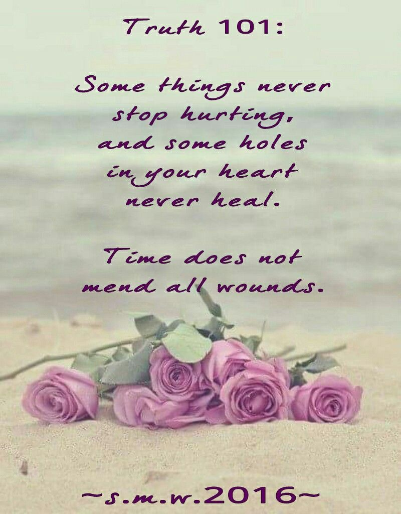 Time Does Not Heal All Wounds Grief Is A Bottomless Pit Missing
