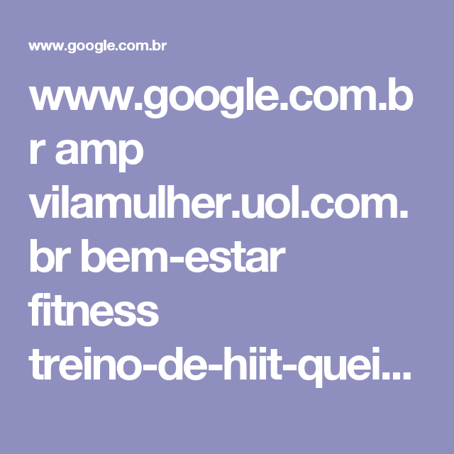 www.google.com.br amp vilamulher.uol.com.br bem-estar fitness treino-de-hiit-queima-mais-calorias-em-menos-tempo-11-1-68-555.html%3Famp