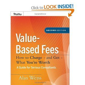 Value-Based Fees: How to Charge - and Get - What Youre Worth: Alan Weiss: 9780470275849: Amazon.com: Books