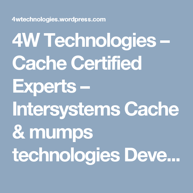 4W Technologies – Cache Certified Experts – Intersystems Cache ...