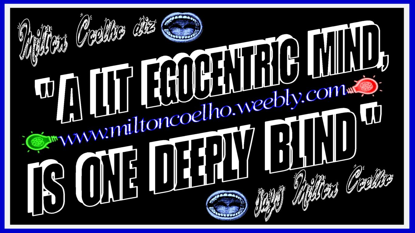 """00 Download Grátis - Wallpaper (1366x768) - Free Download  """"A lit egocentric mind, is one deeply blind""""  (tradução: Uma mente egocêntrica acesa, é uma profundamente cega)  Criado no dia/Created on 21/04/2016  Por/By:  Milton Coelho"""