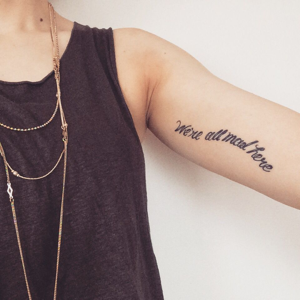 Inner Upper Arm Tattoo We Re All Mad Here From Alice In