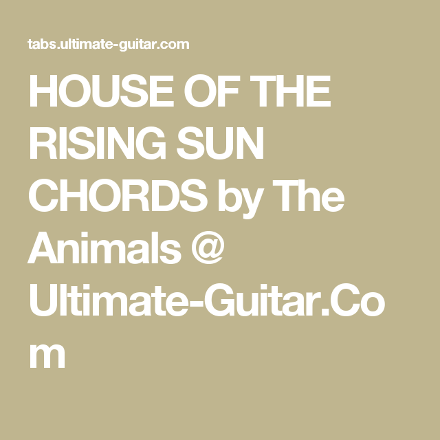 HOUSE OF THE RISING SUN CHORDS by The Animals @ Ultimate-Guitar.Com ...