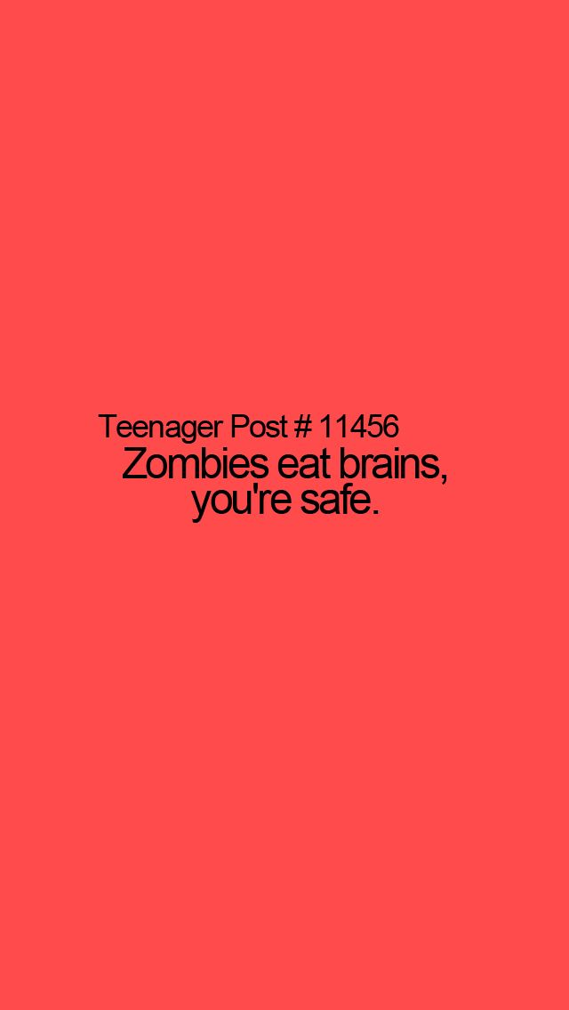 I Was Wesri N A Zombie Shirt One Day And Someone Yelled Oh No The Zombies Gunna Eat Me So I Replied Relatable Teenager Posts Teenager Posts Teenager Quotes
