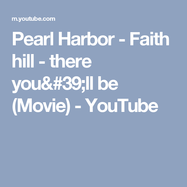 Pearl Harbor Faith Hill There You 39 Ll Be Movie Youtube Faith Hill Pearl Harbor Faith