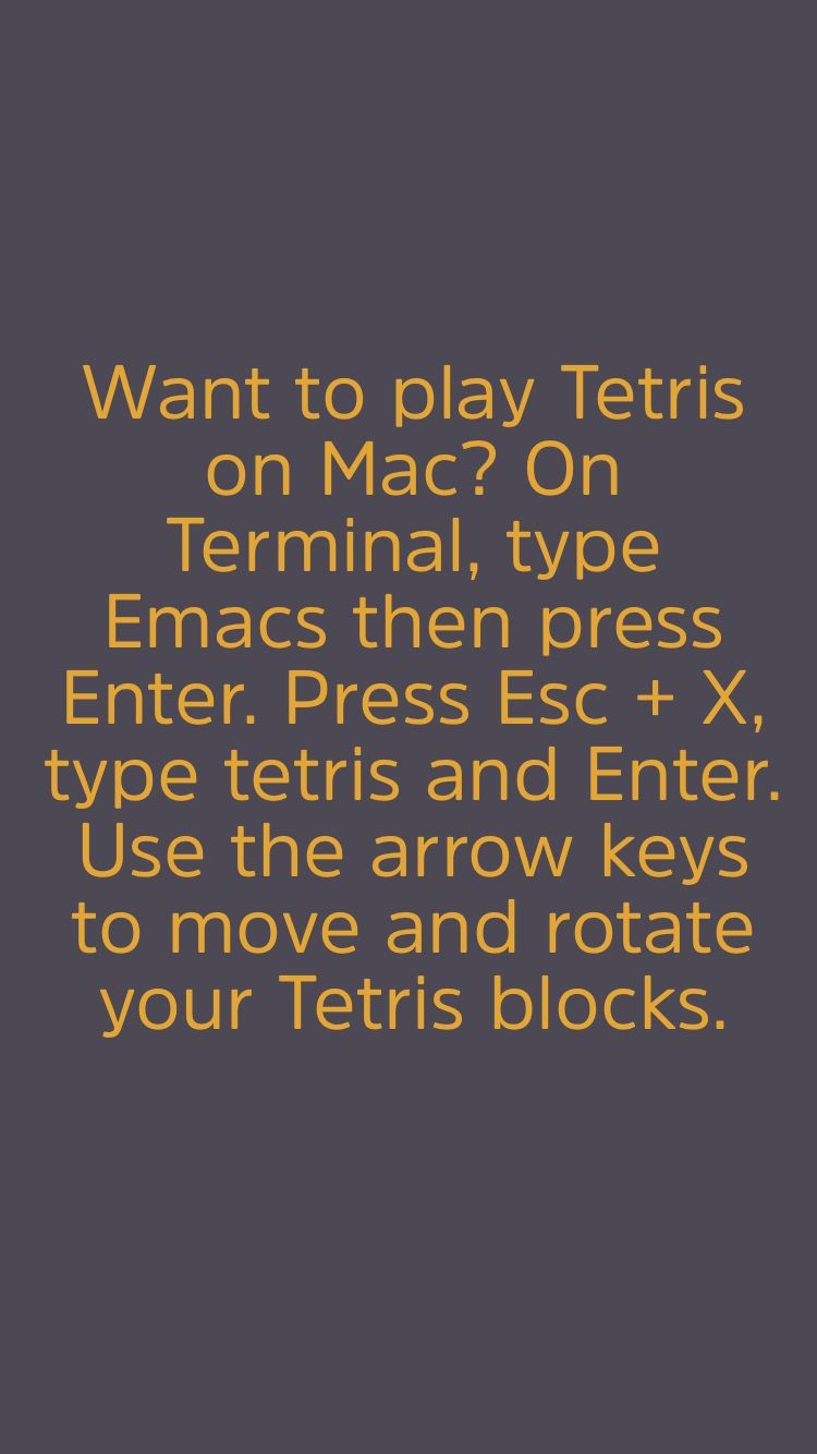 Want to play Tetris on Mac? On Terminal, type Emacs then