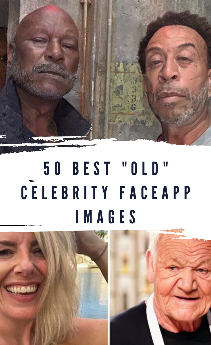 "50 famous celebs use FaceApp and their ""old"" photos prove"