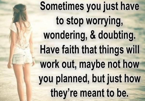stop worrying, wondering, and doubting