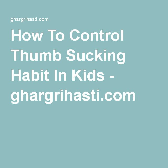 How To Control Thumb Sucking Habit In Kids - ghargrihasti.com