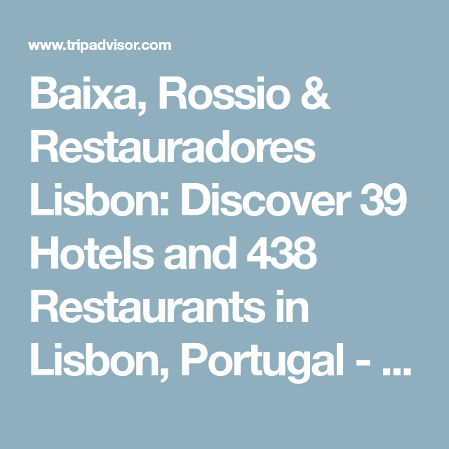 Baixa Rossio Restauradores Lisbon Discover 39 Hotels And 438 Restaurants In Portugalmaprestaurantsdinerslocation