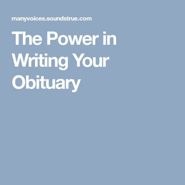 The Power in Writing Your Obituary