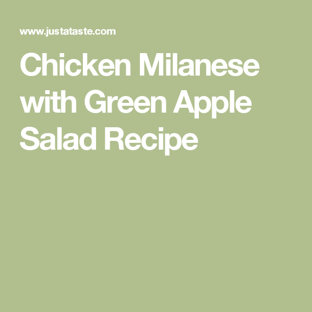 Chicken Milanese With Green Apple Salad Recipe