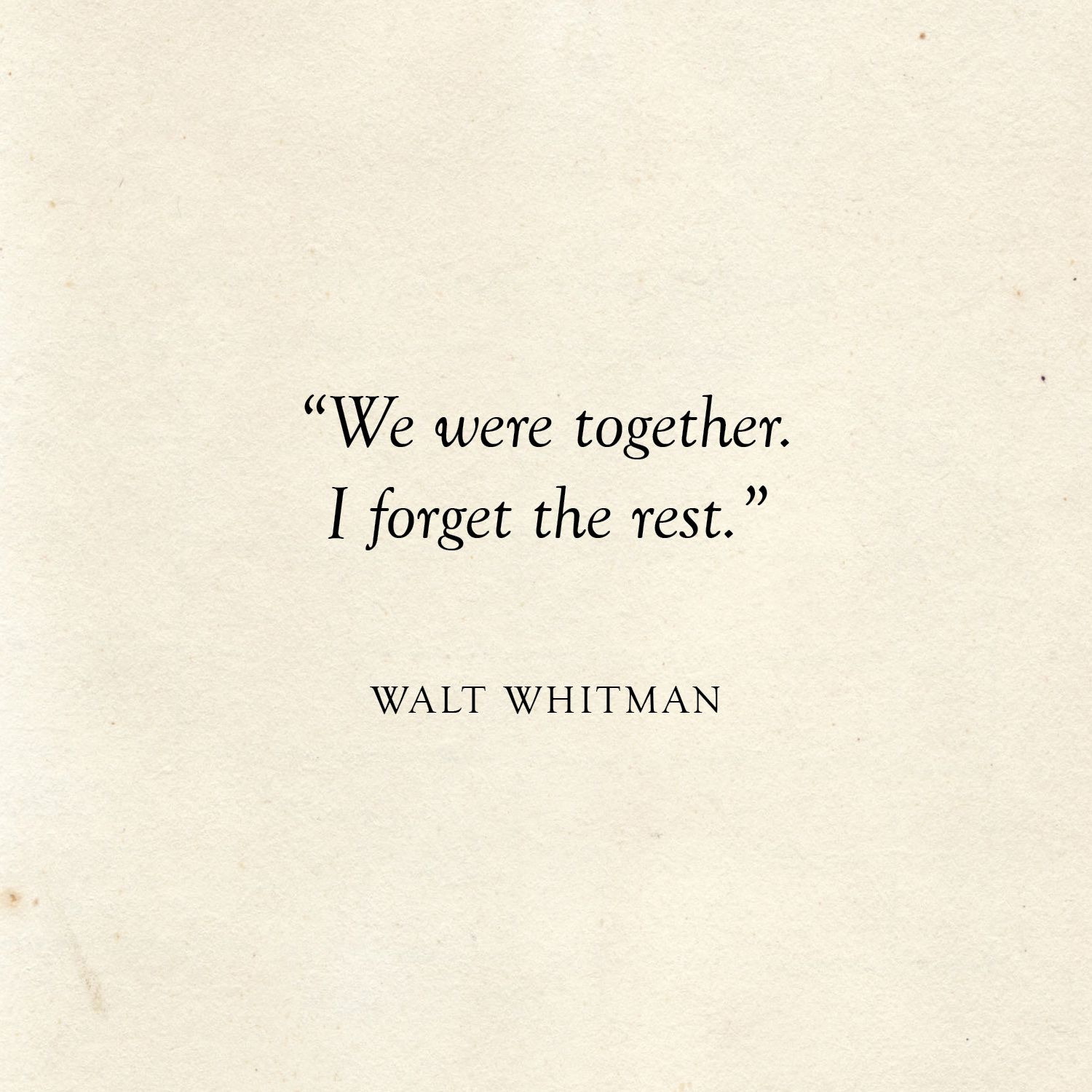 Literary Wedding Love Quotes We Were Together I Forget The Rest Walt Whitman Quote Love Quotes For Wedding Literary Love Quotes Famous Book Quotes