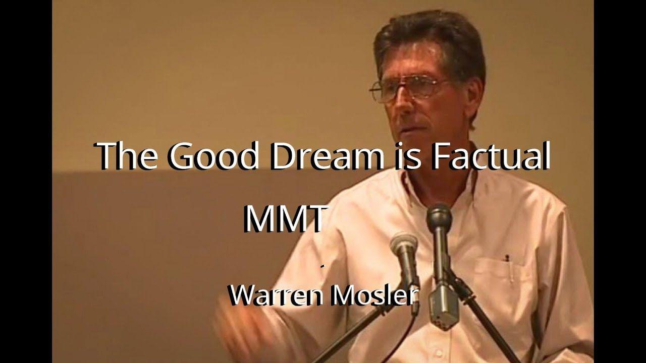 The Good Dream Is Factual Mmt Warren Mosler Economics Mmt Fiat Money