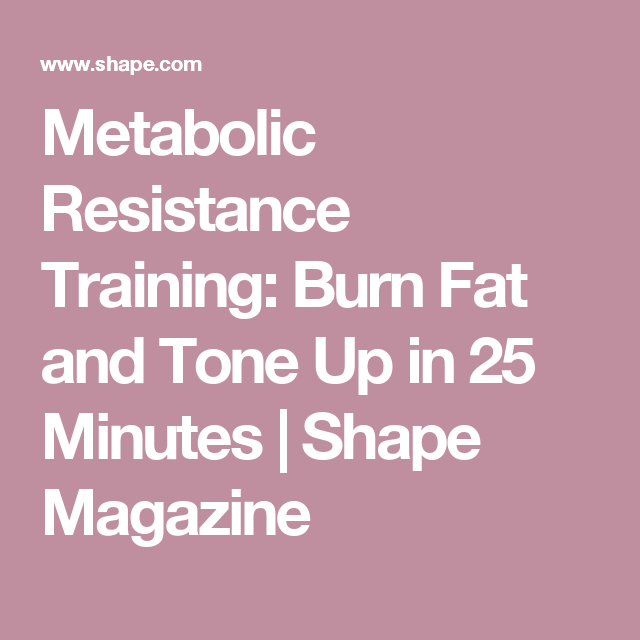 Metabolic Resistance Training: Burn Fat and Tone Up in 25 Minutes | Shape Magazine