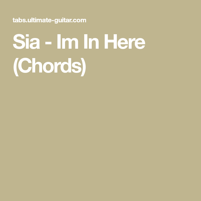 Sia - Im In Here (Chords) | Sia | Pinterest
