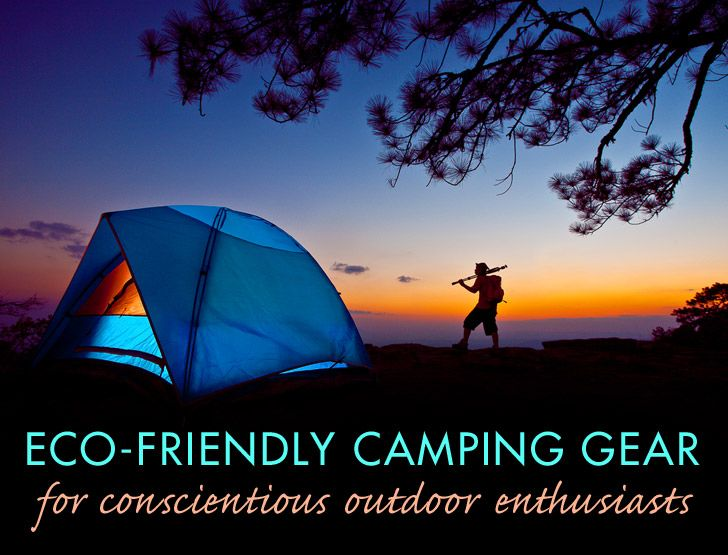 Top Eco-Friendly Camping Gear for Conscientious Outdoor Enthus...