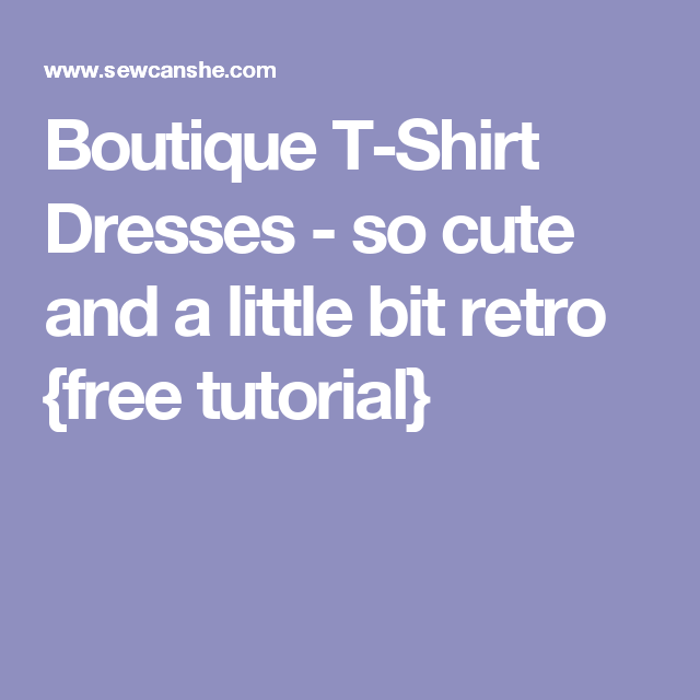 Boutique T-Shirt Dresses - so cute and a little bit retro {free tutorial}